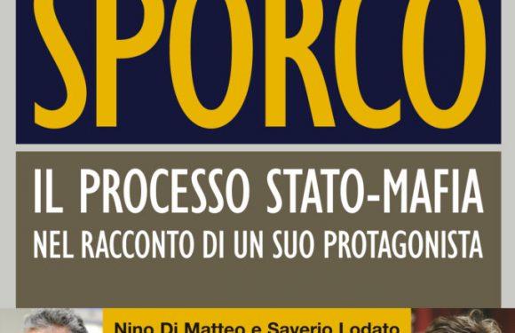 """""""Il patto sporco"""". Il processo Stato-Mafia nel racconto di un suo protagonista – di Nino Di Matteo eSaverio Lodato"""