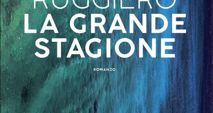 La Grande Stagione, recensione del romanzo di esordio di Paolo Ruggiero