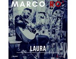 """Marco Rò. Il cantautore romano presenta il nuovo singolo """"Laura"""""""