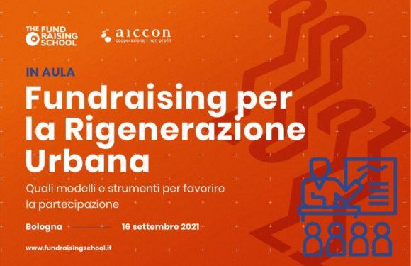 Fundraising per la Rigenerazione Urbana: il corso promosso da The FundRaising School si svolgerà il 16 settembre a Bologna